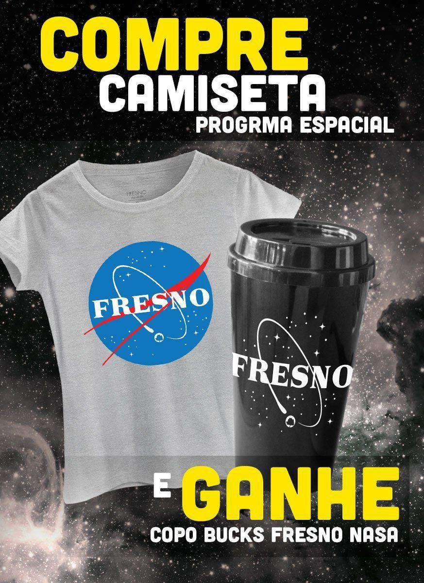 Camiseta Feminina Fresno Programa Espacial + Copo Bucks GRÁTIS