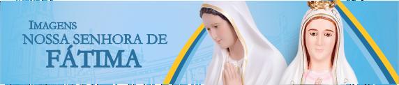 Imagens Nossa Senhora de Fatima
