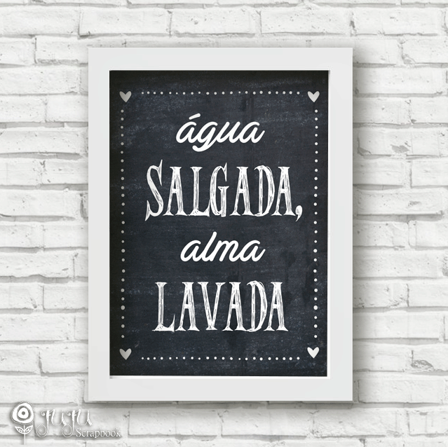 Poster Água Salgada, Alma Lavada - Coleção Todo Momento Importa / Juju Scrapbook  - JuJu Scrapbook