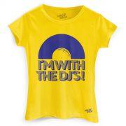 Camiseta Feminina Make U Sweat I´m With The DJ´s!