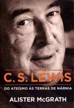 Livro A Vida De C.S.Lewis - Do Ateísmo as Terras de Nárnia
