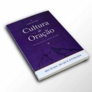 Cultura de Oração - Fortalecendo a Igreja que Ora (Nova Edição)