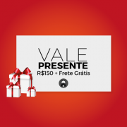 VALE PRESENTE R$150,00 + FRETE GRÁTIS