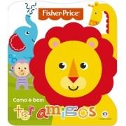 Livro Cartonado Recortado Fisher Price - Como é bom ter amigos - Ciranda Cultural