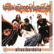 LP Chico Science & Nação Zumbi Afrociberdelia