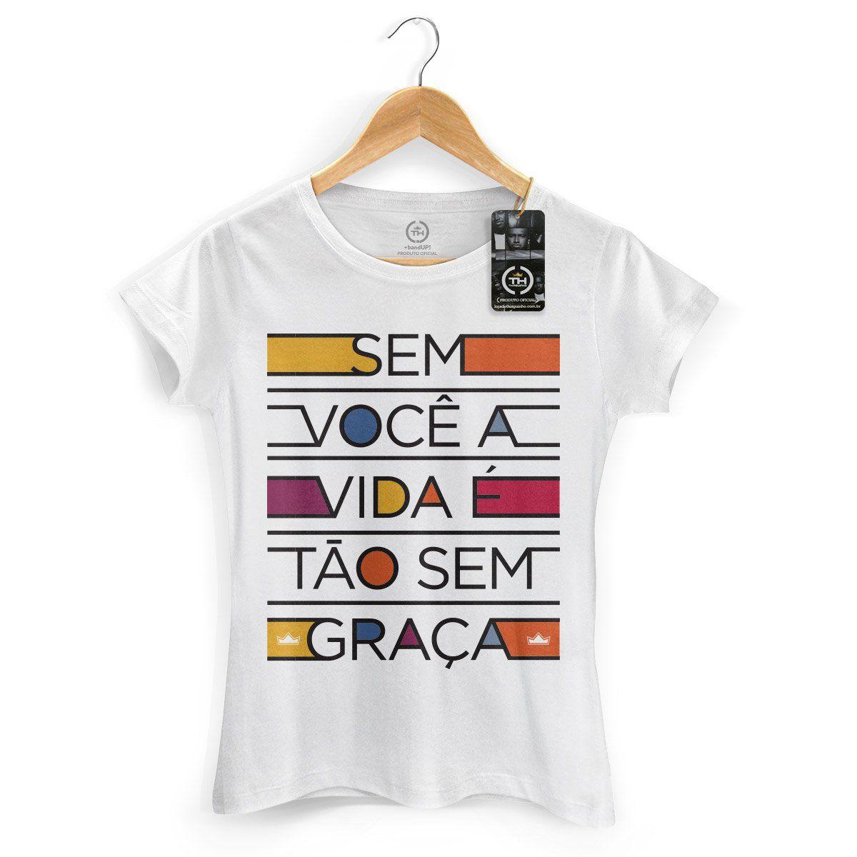 Camiseta Feminina Thiaguinho Sem Você a Vida é Tão Sem Graça Colors  - bandUP Store Marketplace