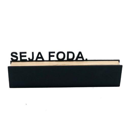 """Bloco Decorativo """"Seja Foda"""""""