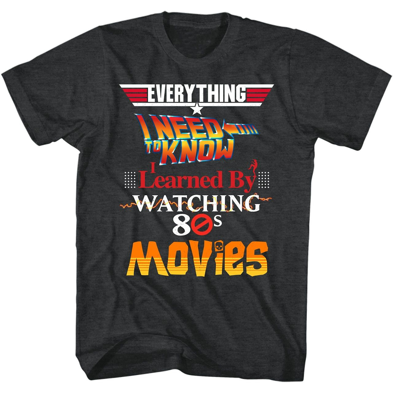 "Camiseta ""Everything I Need To Know I Learned By Watching 80´s Movies"""