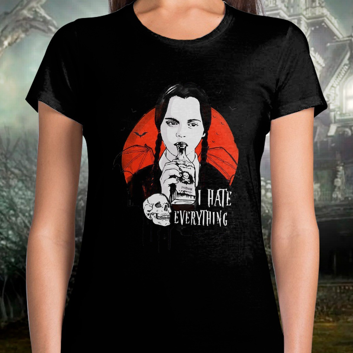 Camiseta Feminina: '' I Hate Everything '' ( A Família Addams )