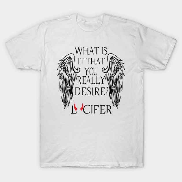"""Camiseta """"What Is It That You Really Desire"""": Lucifer"""