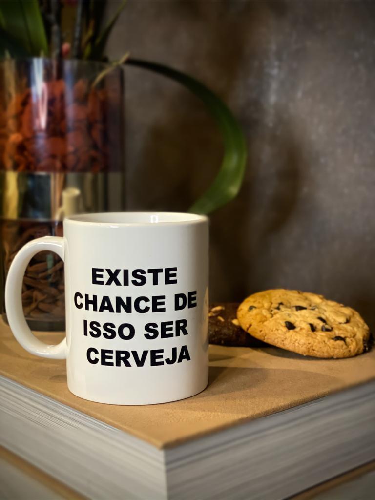 Caneca: '' Existe Chance De Isso Ser Cerveja '': (Branca) - EV