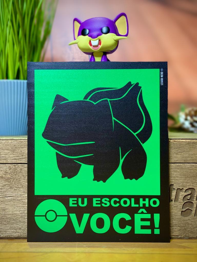 Placa Decorativa: ''Eu Escolho Você'' Bulbasaur - Pokémon