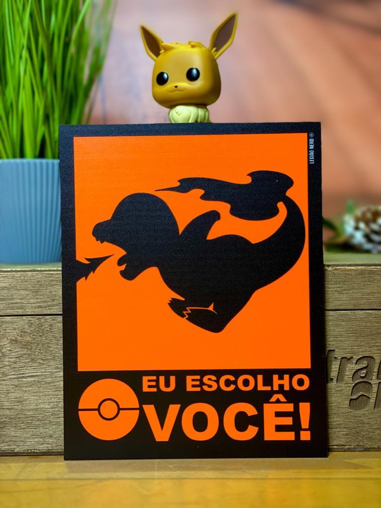 Placa Decorativa: ''Eu Escolho Você'' Charmander - Pokémon