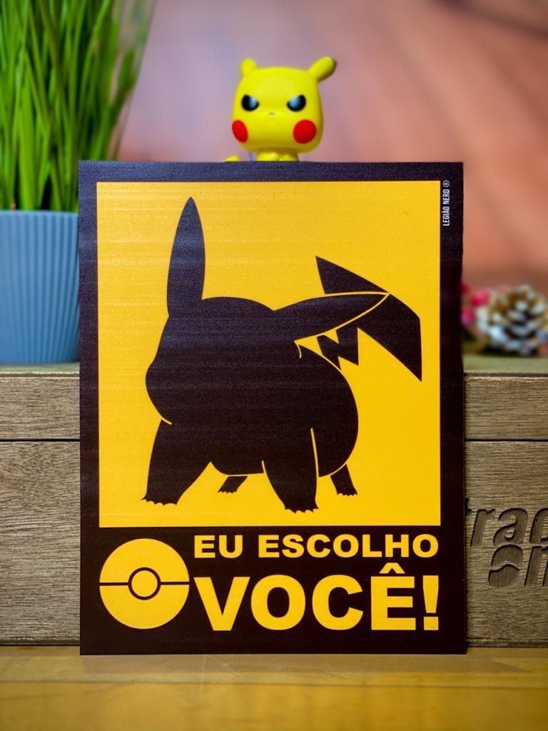 Placa Decorativa: ''Eu Escolho Você'' Pikachu - Pokémon