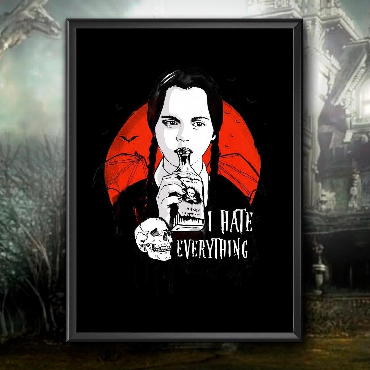 Quadro: '' I Hate Everything '' ( A Família Addams )