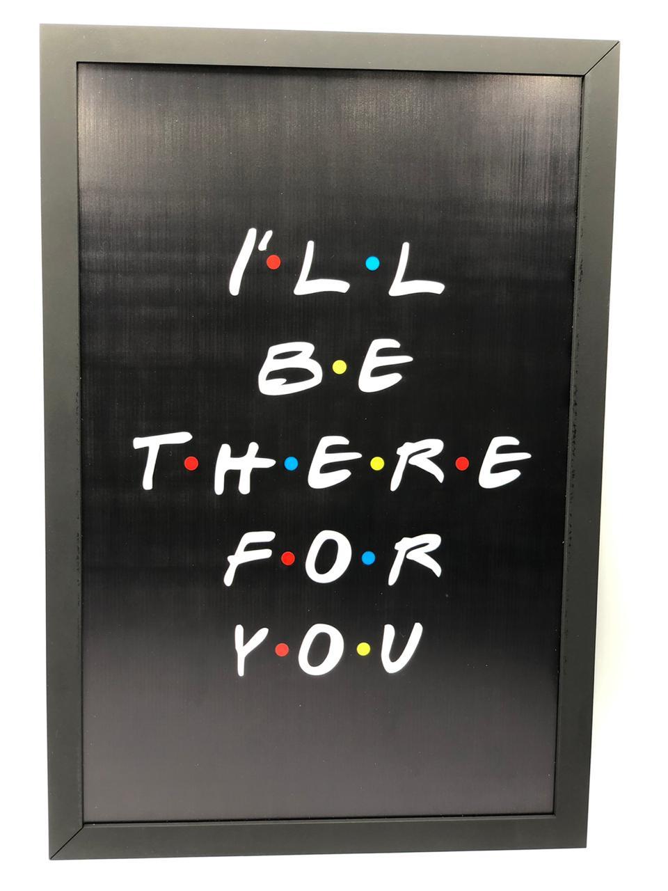 Quadro Sempre Estarei Lá Por Você: Amigos - 34x23