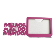 Porta Retrato Dia das Mães - Melhor Mãe do Mundo - Horizontal - MDF
