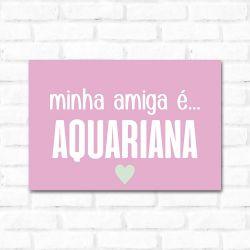 Placa Decorativa Minha Amiga é Aquariana