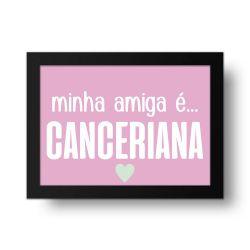Placa Decorativa Minha Amiga é Canceriana
