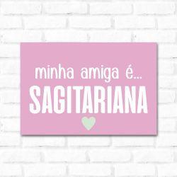 Placa Decorativa Minha Amiga é Sagitariana