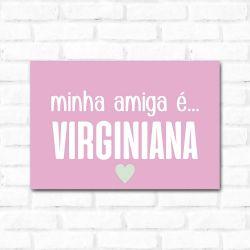 Placa Decorativa Minha Amiga é Virginiana