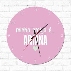 Relógio Decorativo Minha Amiga é Ariana