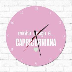 Relógio Decorativo Minha Amiga é Capricorniana