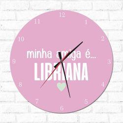 Relógio Decorativo Minha Amiga é Libriana