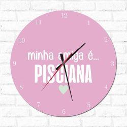 Relógio Decorativo Minha Amiga é Pisciana