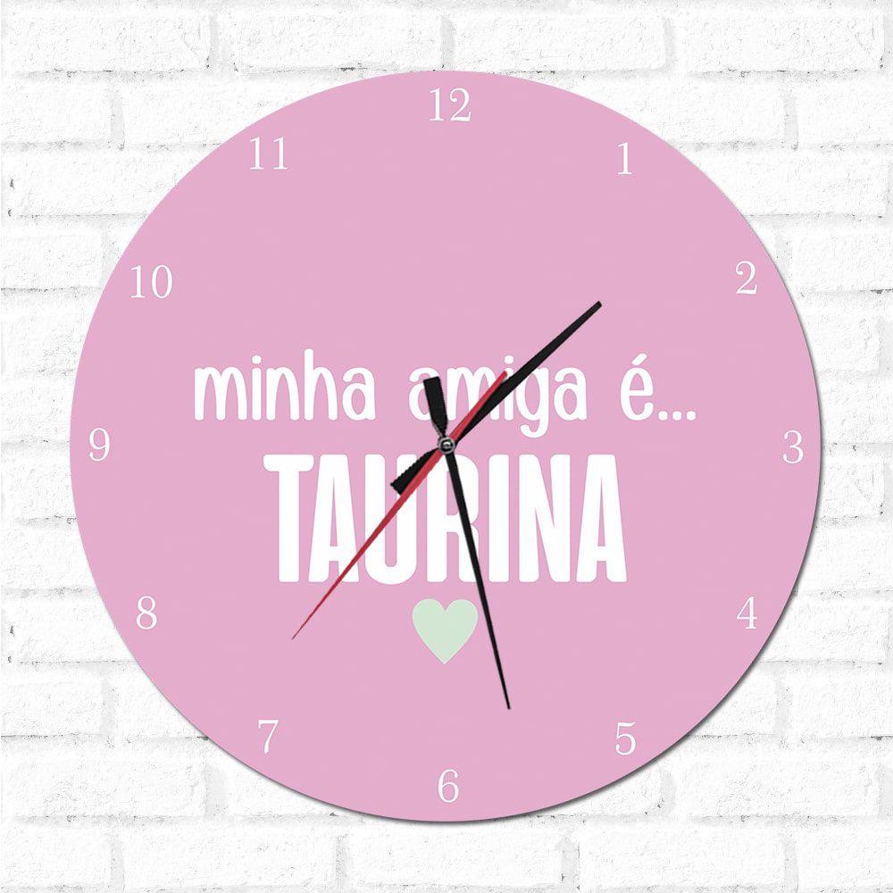 Relógio Decorativo Minha Amiga é Tauriana