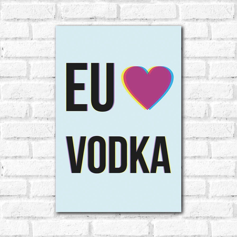 Placa Decorativa Eu amo Vodka