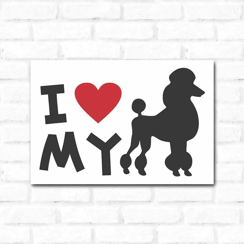 PROMOÇÃO - Placa Decorativa I Love My Poodle (20x30cm)