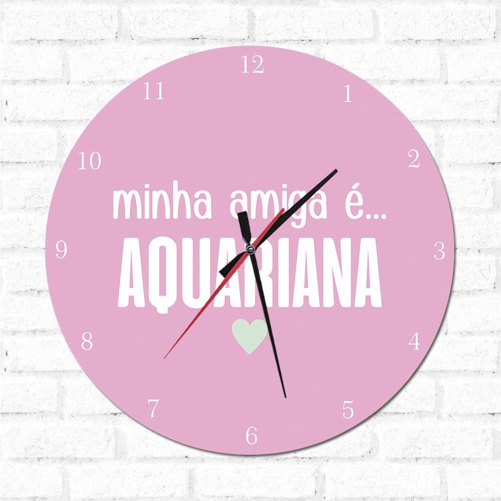 Relógio Decorativo Minha Amiga é Aquariana