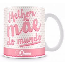"""Caneca """"Melhor Mãe do Mundo"""" Personalizada com Nome"""