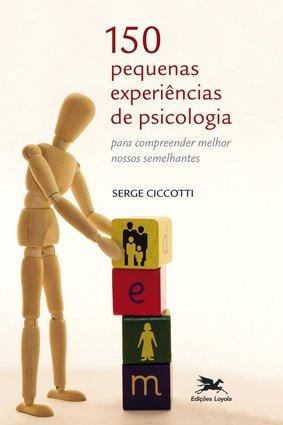 150 Pequenas Experiencias de Psicologia: para Compreender Melhor Nossos Semelhantes