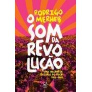 O Som da Revolucao: UMA Historia Cultural do ROCK (1965-1969): UMA Historia Cultural do ROCK (1965-1969)