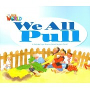 Our WORLD 1 - Reader 3: WE ALL PULL: a Folktale FROM Russia
