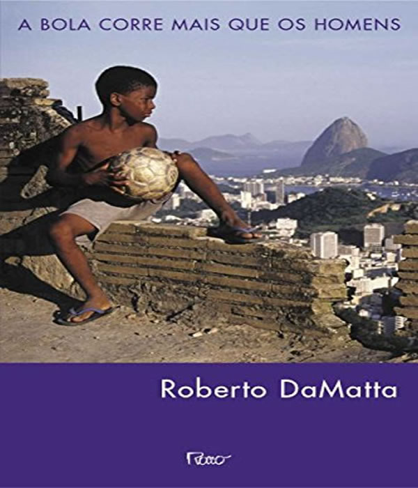 A Bola Corre Mais Que os Homens: Duas Copas, Treze Cronicas e TRES Ensaios Sobre Futebol