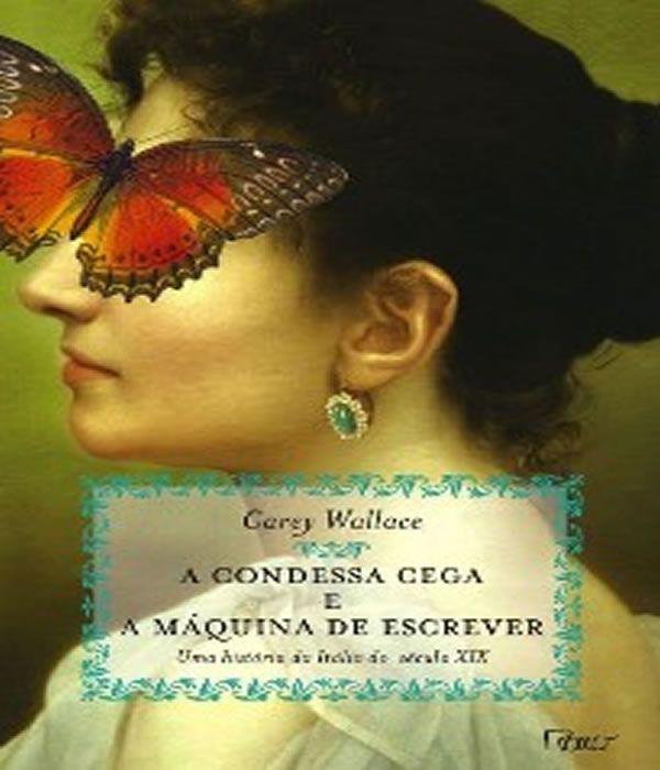 A Condessa Cega e a Maquina de ESCREVER: UMA Historia da Italia do Seculo XIX