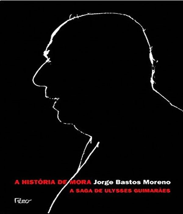 A Historia de Mora: a Saga de ULYSSES Guimaraes
