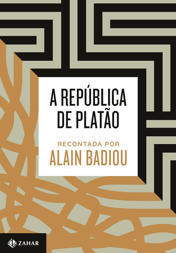 A Republica de Platao Recontada por Alain Badiou