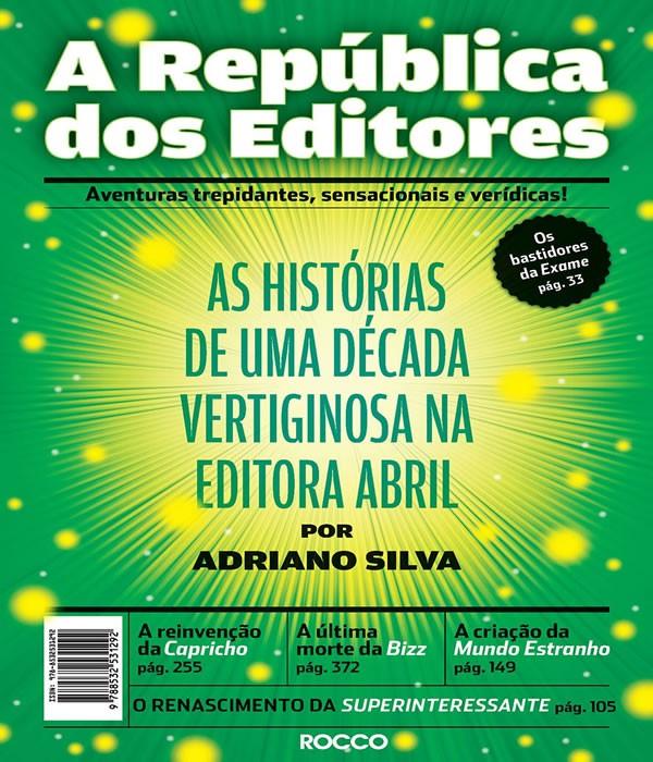 A Republica dos Editores: as Historias de UMA Decada Vertiginosa NA Editora ABRIL