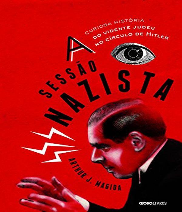 A Sessao Nazista: a Curiosa Historia do Vidente Judeu NO Circulo de Hitler