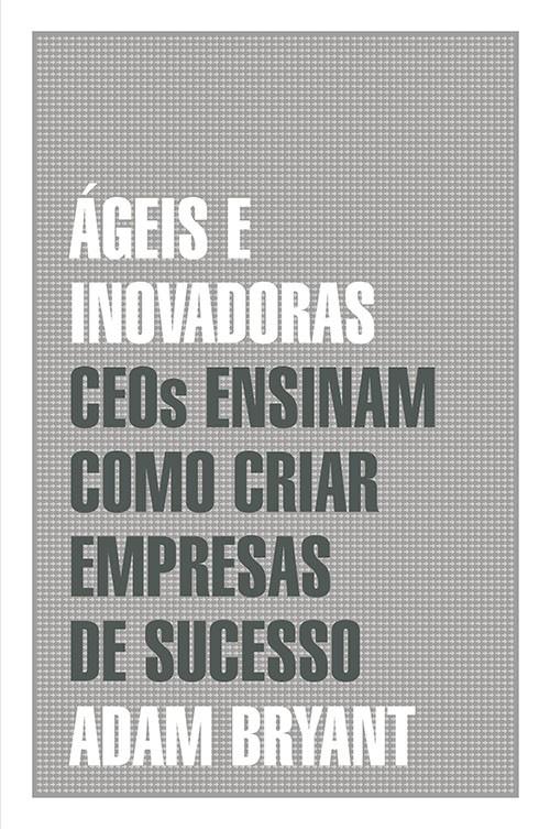 Ageis e Inovadoras: Ceos Ensinam Como Criar Empresas de Sucesso