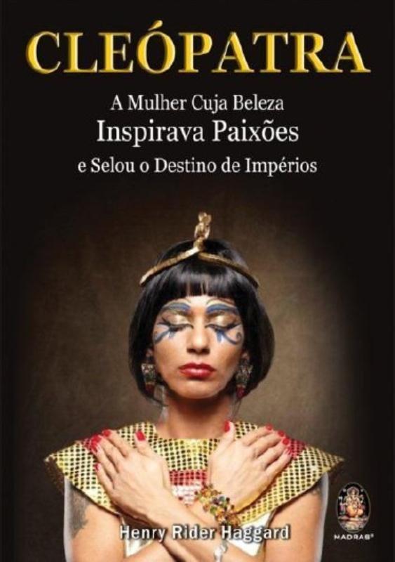 Cleopatra: a Mulher Cuja Beleza Inspirava Paixoes e Selou o Destino de Imperios