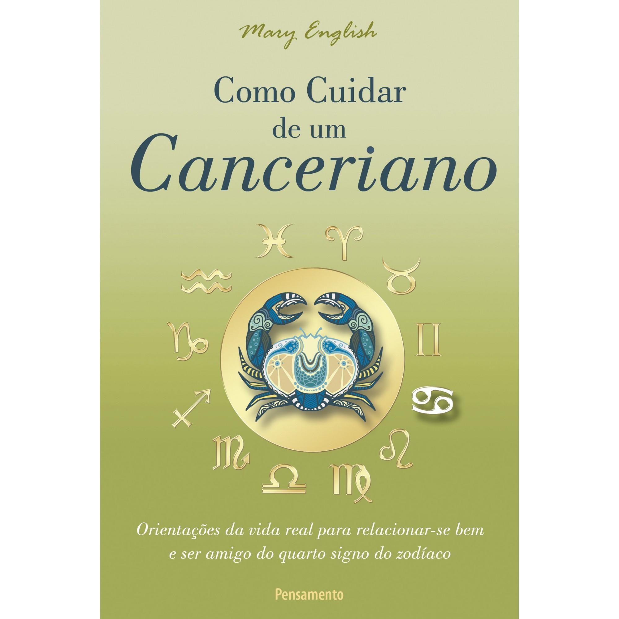 Como Cuidar de UM Canceriano: Orientacoes da Vida Real para RELACIONAR-SE BEM e SER Amigo do Quarto Signo do Zodiaco