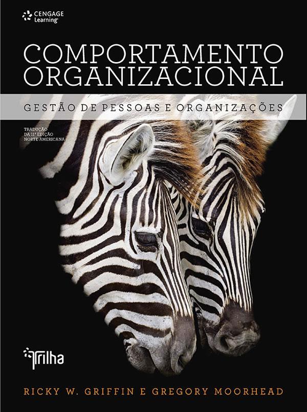 Comportamento Organizacional: Gerenciando Pessoas e Organizacoes