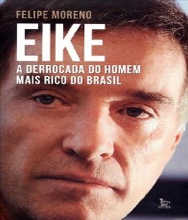 Eike - a Derrocada do Homem Mais Rico do Brasil