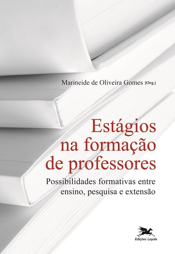Estagios NA Formacao de Professores: Possibilidades Formativas ENTRE Ensino, Pesquisa e Extensao