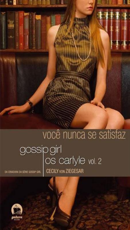 Gossip GIRL - os Carlyle: Voce Nunca SE Satisfaz (VOL. 2)